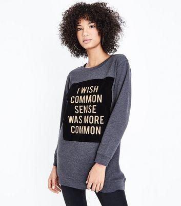 JDY Grey Common Sense Slogan Sweatshirt New Look