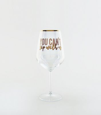 Clear Can't Sip With Us Slogan Wine Glass