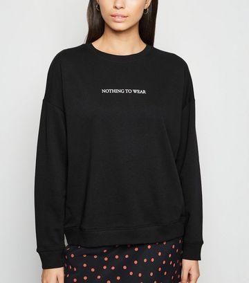 Black Nothing To Wear Slogan Sweatshirt